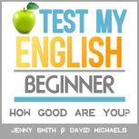 Test My English. Beginner. How Good Are You?, Jenny Smith.