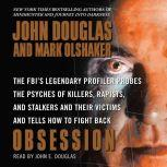Obsession The FBI's Legendary Profiler Probes the Psyches of Killers, Rapists, and Stalkers and Their Victims and Tells How to Fight Back, John E. Douglas