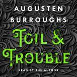 Toil & Trouble A Memoir, Augusten Burroughs