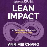 Lean Impact How to Innovate for Radically Greater Social Good, Ann Mei Chang