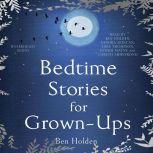 Bedtime Stories for Grown-ups, Ben Holden