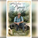 The Marvelous Pigness of Pigs Respecting and Caring for All God's Creation, Joel Salatin