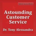 Astounding Customer Service, Tony Alessandra