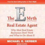 The E-Myth Real Estate Agent Why Most Real Estate Businesses Don't Work and What to Do About It, Michael E. Gerber
