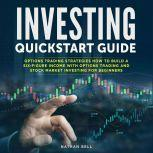Investing Quickstart Guide Options trading strategies how to build a six-figure income with options trading and Stock market investing for beginners, Nathan Bell