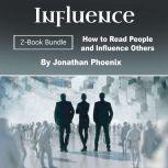 Influence How to Read People and Influence Others, Jonathan Phoenix