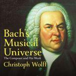 Bach's Musical Universe The Composer and His Work, Christoph Wolff