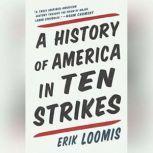 A History of America in Ten Strikes, Erik Loomis