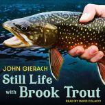 Still Life with Brook Trout, John Gierach