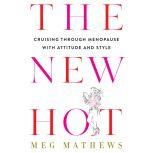 The New Hot Cruising Through Menopause with Wit and Style, Meg Mathews