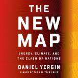 The New Map Energy, Climate, and the Clash of Nations, Daniel Yergin
