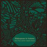 Shakespeare in Autumn (Seasons Edition -- Fall) Select Plays and the Complete Sonnets, William Shakespeare