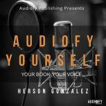 Audiofy Yourself Your Book Your Voice, Herson Gonzalez