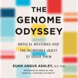 The Genome Odyssey Medical Mysteries and the Incredible Quest to Solve Them, Dr. Euan Angus Ashley