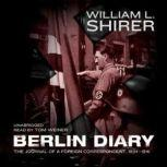 Berlin Diary The Journal of a Foreign Correspondent, 19341941, William L. Shirer