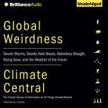 Global Weirdness Severe Storms, Deadly Heat Waves, Relentless Drought, Rising Seas, and the Weather of the Future, Climate Central