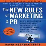 The New Rules of Marketing and PR, Fourth Edition How to Use Social Media, Online Video, Mobile Applications, Blogs, News Releases, and Viral Marketing to Reach Buyers Directly, David Meerman Scott