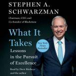 What It Takes Lessons in the Pursuit of Excellence, Stephen A. Schwarzman