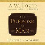 The Purpose of Man Designed to Worship, A.W. Tozer