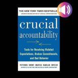 Crucial Accountability: Tools for Resolving Violated Expectations, Broken Commitments, and Bad Behavior, Second Edition, Joseph Grenny