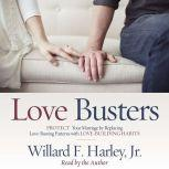 Love Busters Protect Your Marriage by Replacing Love-Busting Patterns with Love-Building Habits, Willard F. Harley