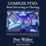 Complex PTSD From Surviving to Thriving, Pete Walker