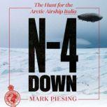 N-4 Down The Hunt for the Arctic Airship Italia, Mark Piesing