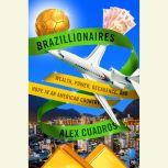Brazillionaires Wealth, Power, Decadence, and Hope in an American Country, Alex Cuadros