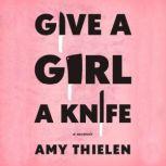 Give a Girl a Knife A Memoir, Amy Thielen