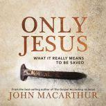 Only Jesus What It Really Means to Be Saved, John F. MacArthur