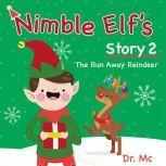 Nimble Elf's Story 2 The Run Away Reindeer Children Story Books Set, Dr. MC