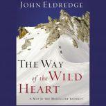 The Way of the Wild Heart The Stages of the Masculine Journey, John Eldredge