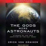 The Gods Were Astronauts Evidence of the True Identities of the Old 'Gods', Erich von Daniken