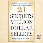 21 Secrets of Million-Dollar Sellers America's Top Earners Reveal the Keys to Sales Success, Stephen J. Harvill