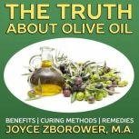 The Truth About Olive Oil -- Benefits, Curing Methods, Remedies, Joyce Zborower