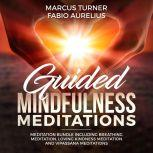 Guided Mindfulness Meditation Meditation Bundle : Including Breathing Meditation, Loving Kindness Meditation, and Vipassana Meditation