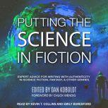 Putting the Science in Fiction Expert Advice for Writing with Authenticity in Science Fiction, Fantasy, & Other Genres, Dan Koboldt