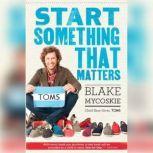 Start Something That Matters, Blake Mycoskie