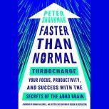 Faster Than Normal Turbocharge Your Focus, Productivity, and Success with the Secrets of the ADHD Brain, Peter Shankman