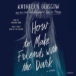 How to Make Friends with the Dark, Kathleen Glasgow