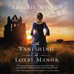 The Vanishing at Loxby Manor, Abigail Wilson