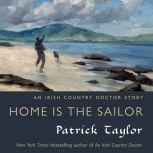 Home is the Sailor An Irish Country Doctor Story, Patrick Taylor