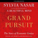 Grand Pursuit The Story of Economic Genius, Sylvia Nasar