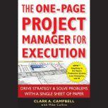 The One-Page Project Manager for Execution Drive Strategy and Solve Problems with a Single Sheet of Paper, Clark A. Campbell