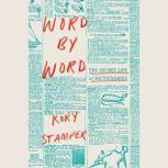 Word by Word The Secret Life of Dictionaries, Kory Stamper