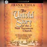 The Untold Story of the New Testament Church An Extraordinary Guide to Understanding the New Testament, Frank  Viola