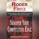 Sharpen Your Competitive Edge, Roger Fritz, Ph.D.
