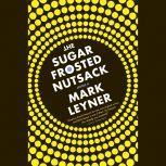 The Sugar Frosted Nutsack, Mark Leyner