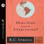 Does God Control Everything?, R. C. Sproul