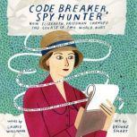Code Breaker, Spy Hunter How Elizebeth Friedman Changed the Course of Two World Wars, Laurie Wallmark